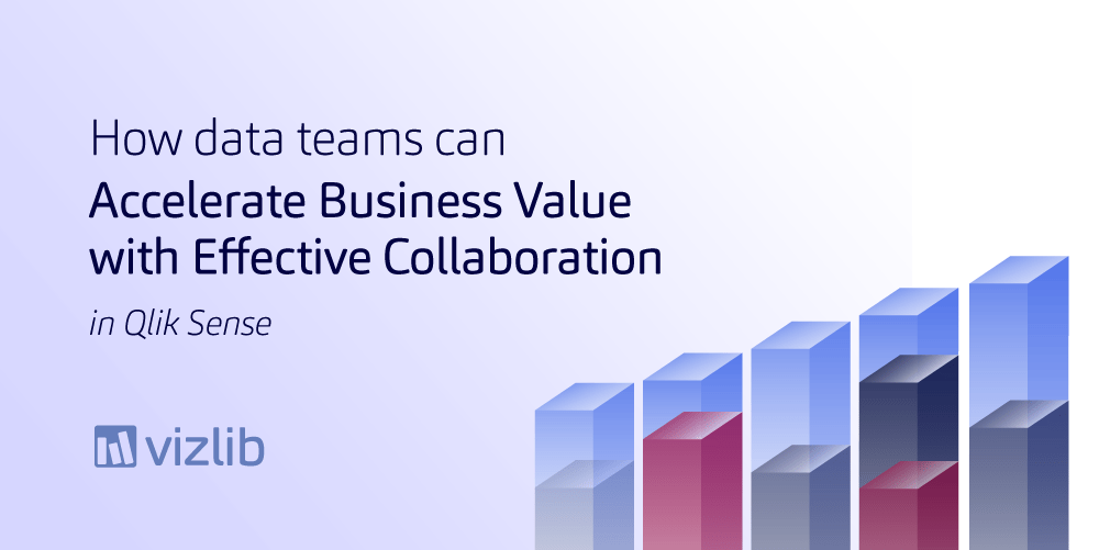 How data teams can accelerate business value with effective collaboration in Qlik Sense