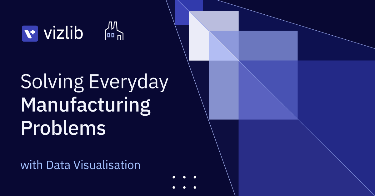 Manufacturing: solving 5 everyday problems with data visualisation