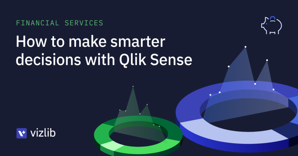 Smarter finance decisions with Qlik Sense